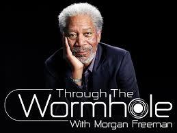 Through The Wormhole- Morgan Freeman