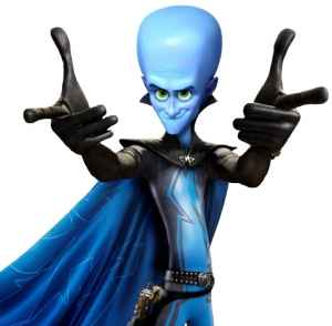 Megamind: a supercool character who is completely unimaginable in live-action.