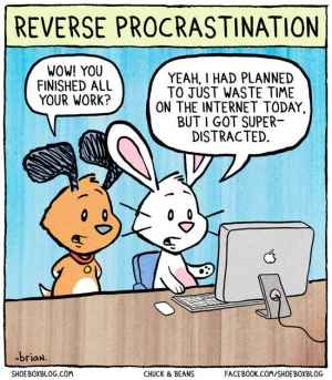 Comical relief of procrastination.