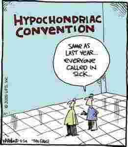 Hypochondria in a nutshell.