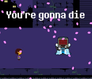 Mettaton sings in a dress. About your impending death.