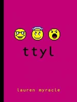 TTYL was one of the first novels written entirely in textspeak--and extensively attacked for it.